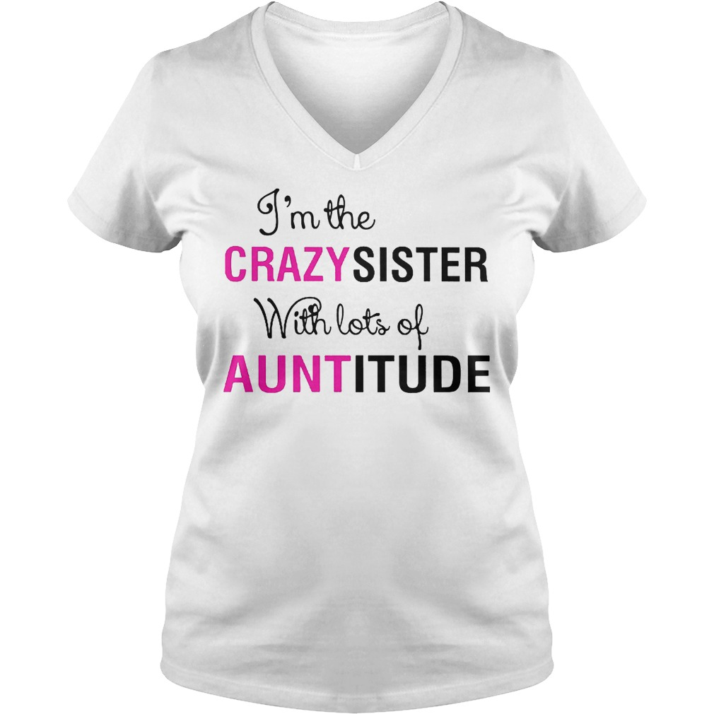I'm The Crazy Sister With Lots Of Auntitude V Neck
