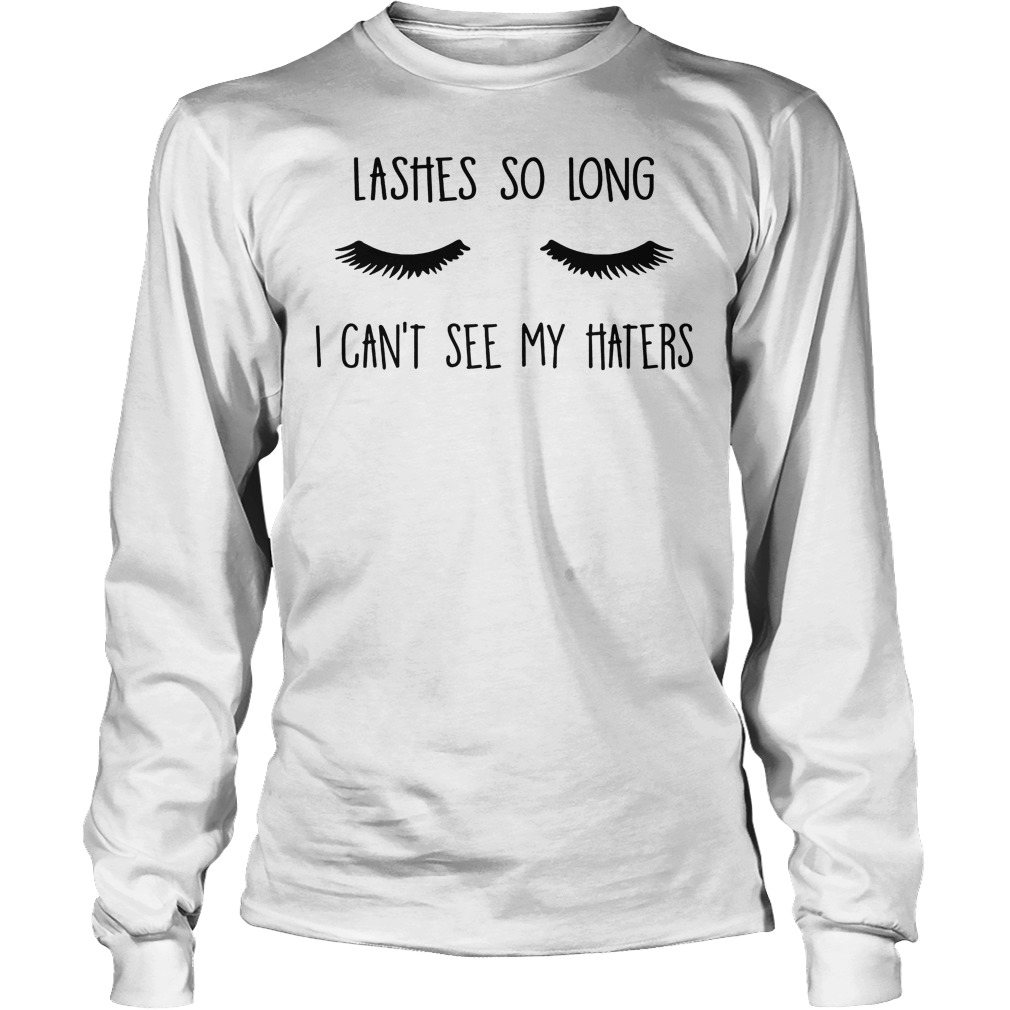 Lashes So Long I Can't See My Haters Longsleeve