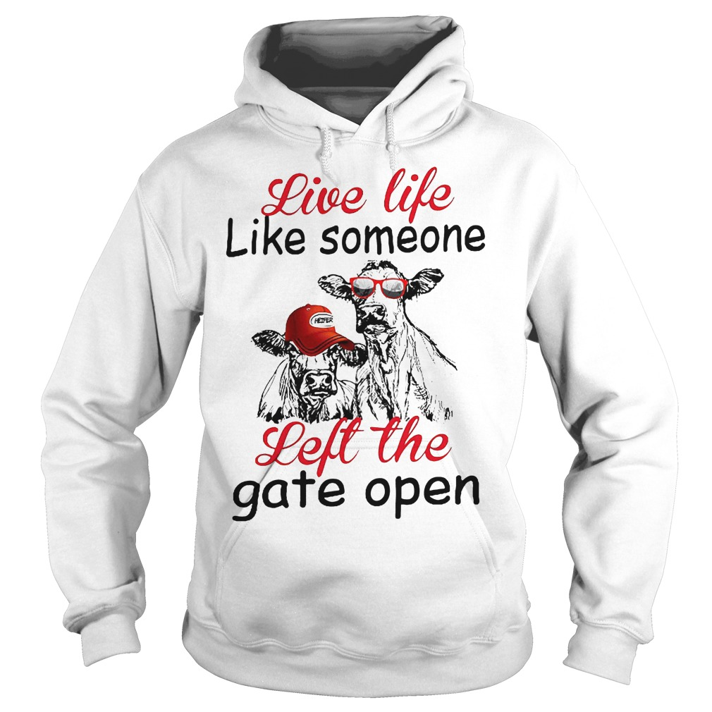 Live Life Like Someone Left The Gate Open Hoodie