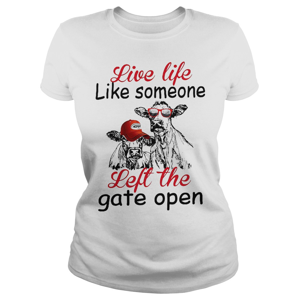 Live Life Like Someone Left The Gate Open Ladies