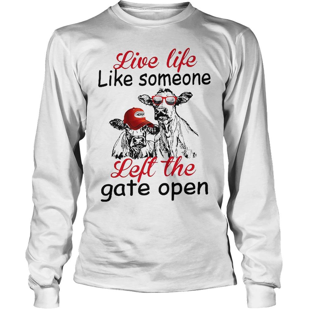 Live Life Like Someone Left The Gate Open Longsleeve