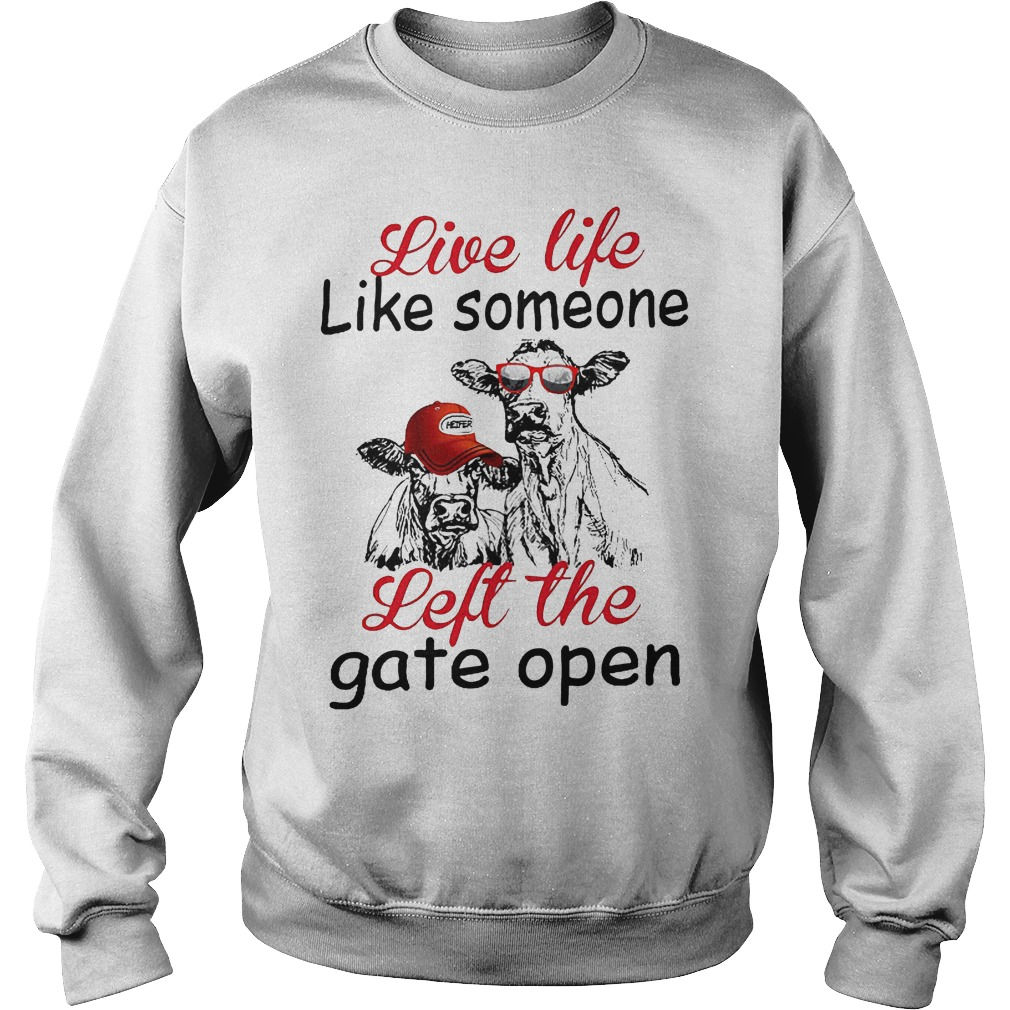 Live Life Like Someone Left The Gate Open Sweater