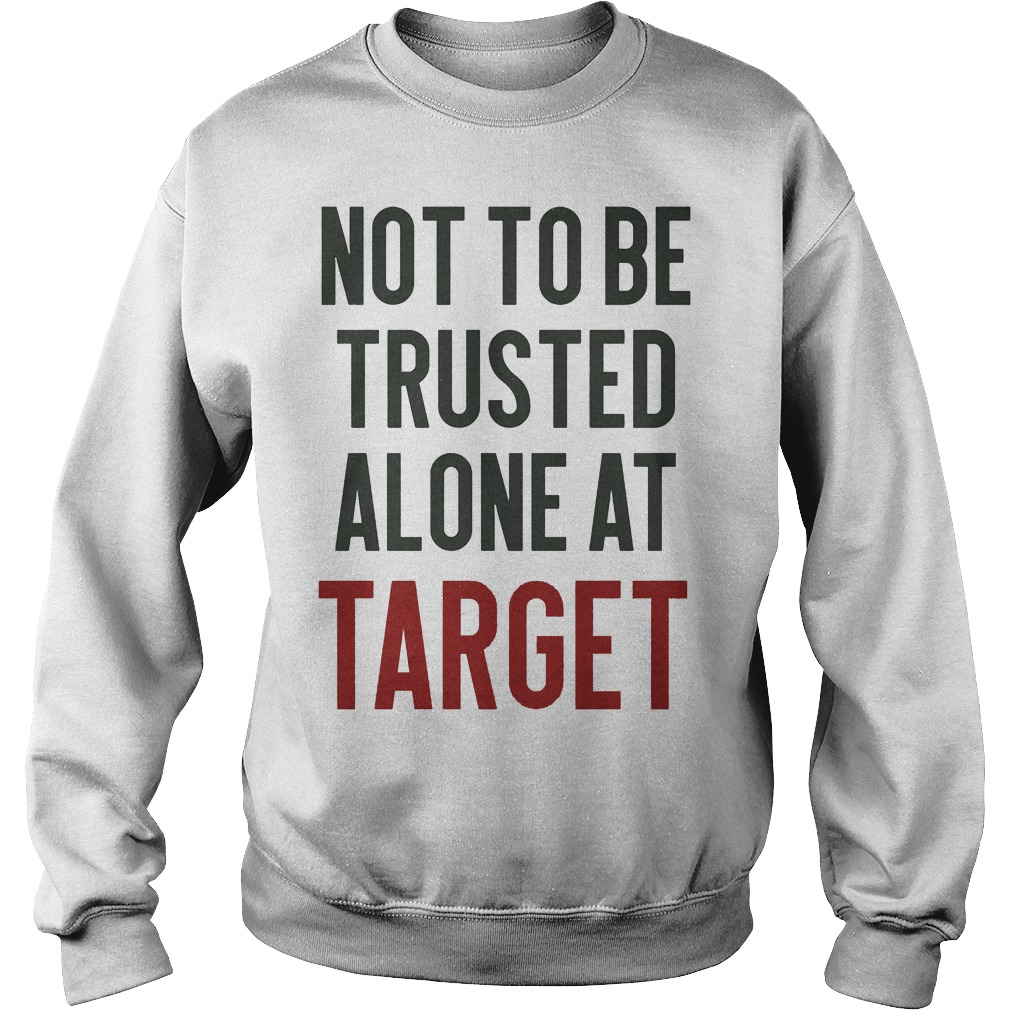 Not To Be Trusted Alone At Target Sweater