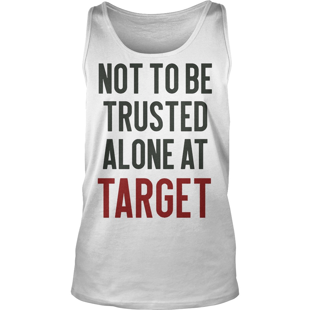 Not To Be Trusted Alone At Target Tanktop