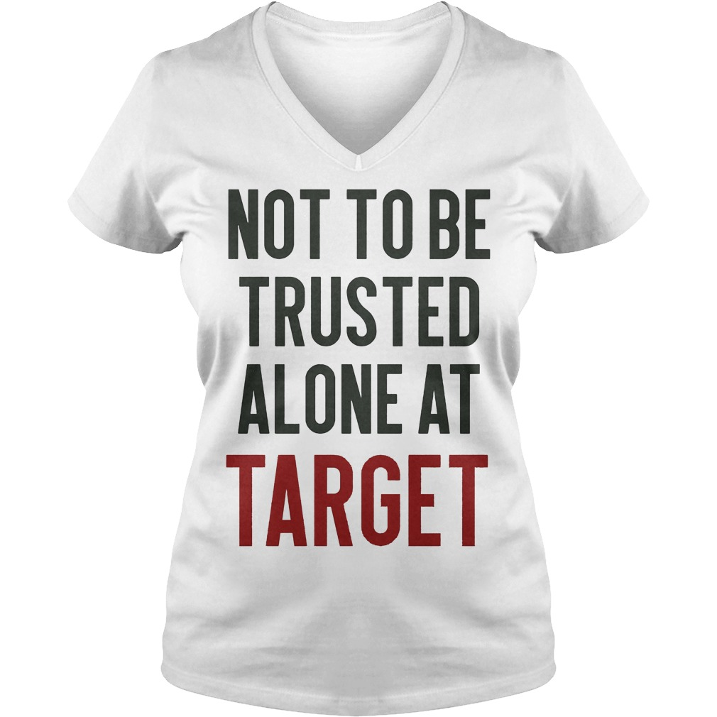 Not To Be Trusted Alone At Target V Neck
