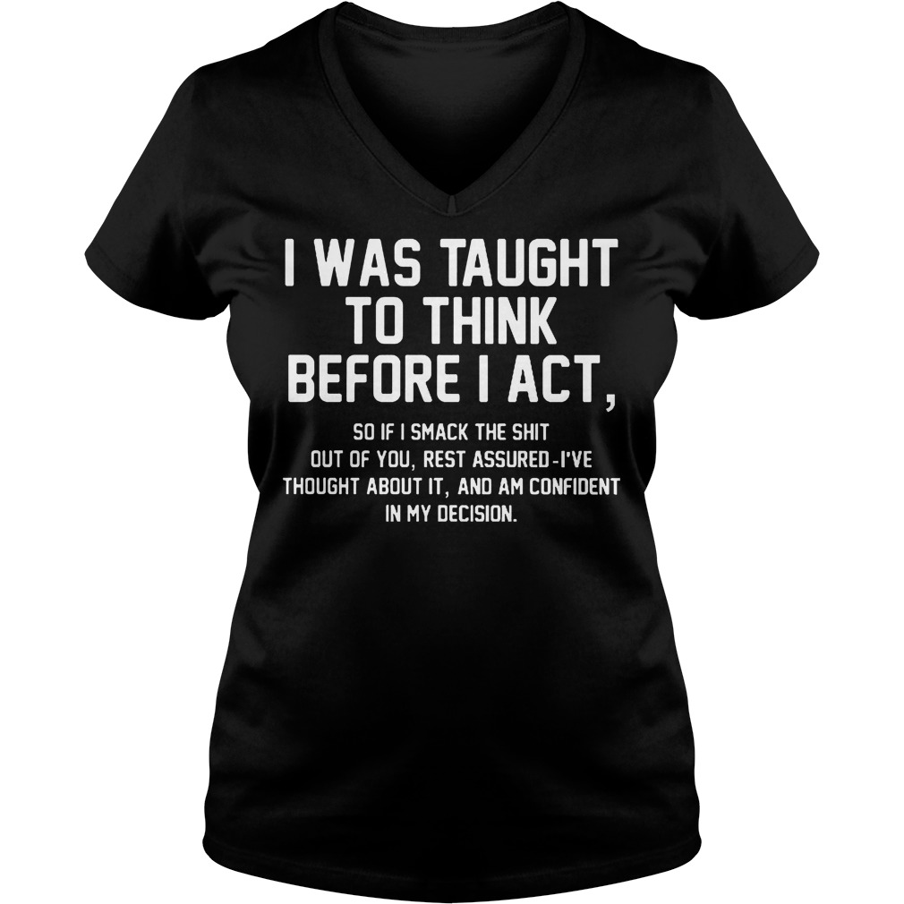 Official I Was Taught To Think Before I Act V Neck