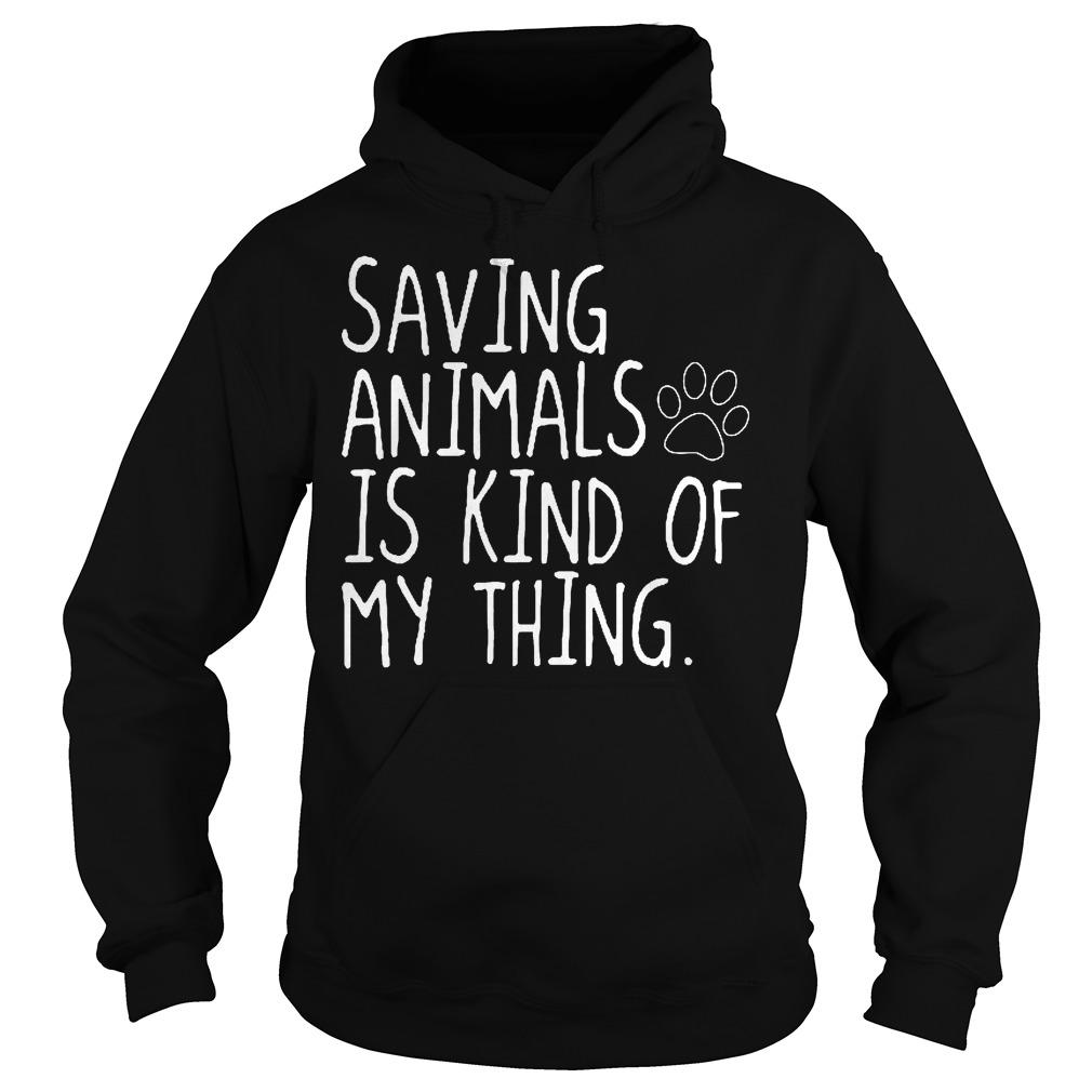 Saving Animals Is Kind Of My Thing Hoodie