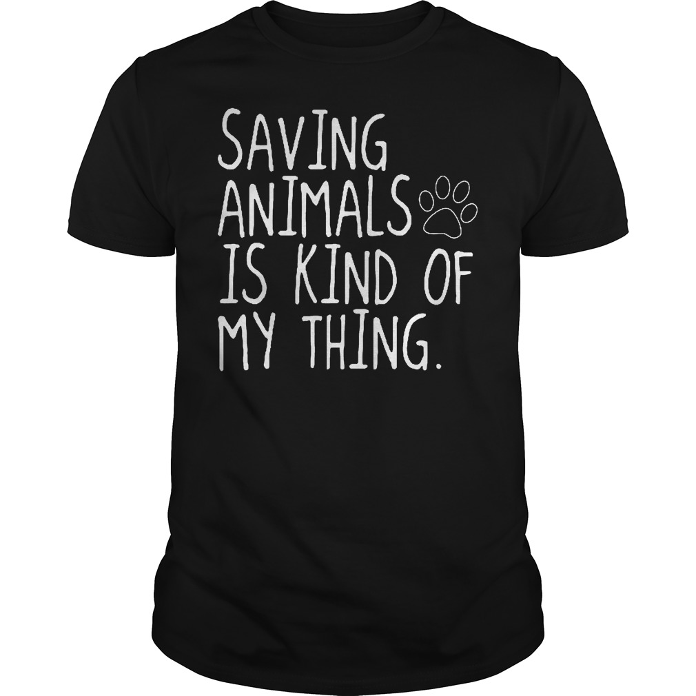Saving Animals Is Kind Of My Thing T Shirt