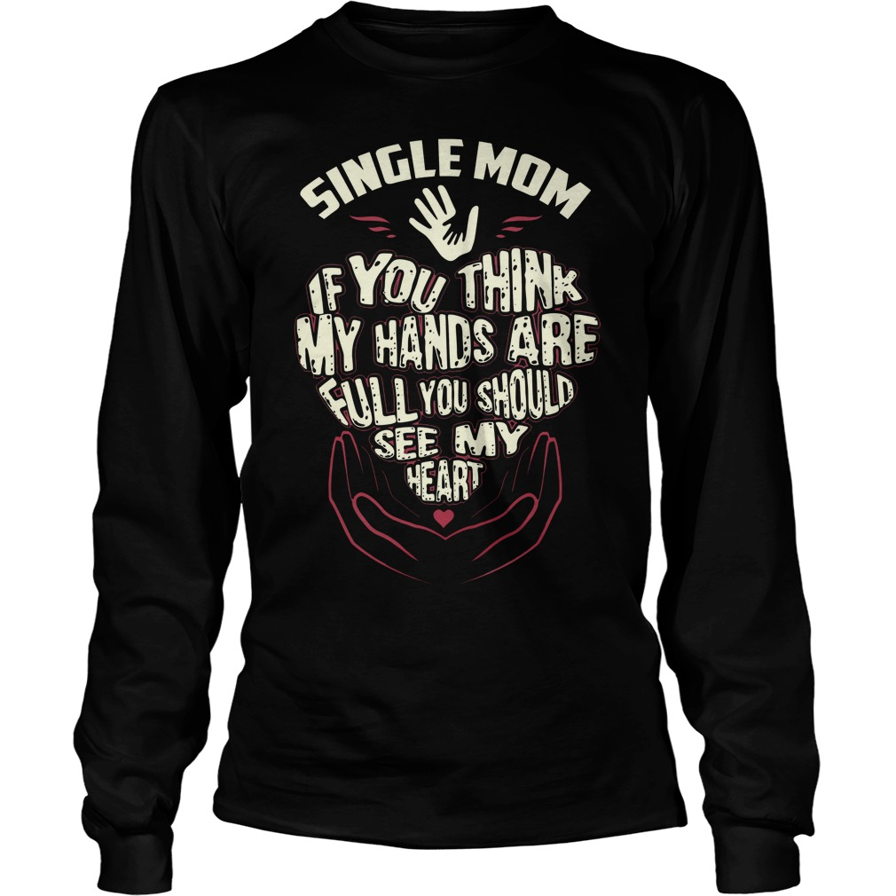 Single Mom If You Think My Hands Are Full You Should See My Heart Longsleeve