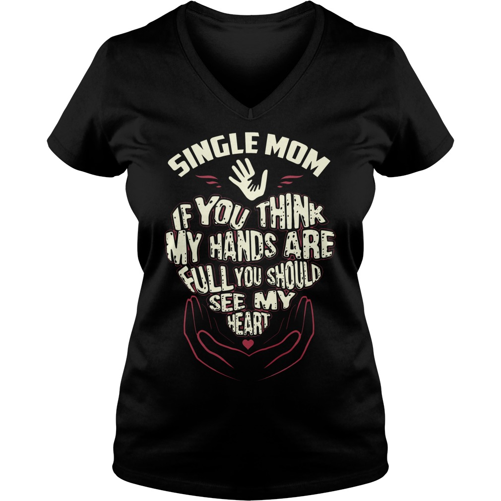 Single Mom If You Think My Hands Are Full You Should See My Heart V Neck