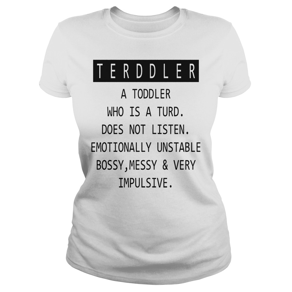 Terddler A Toddler Who Is A Turd Ladies