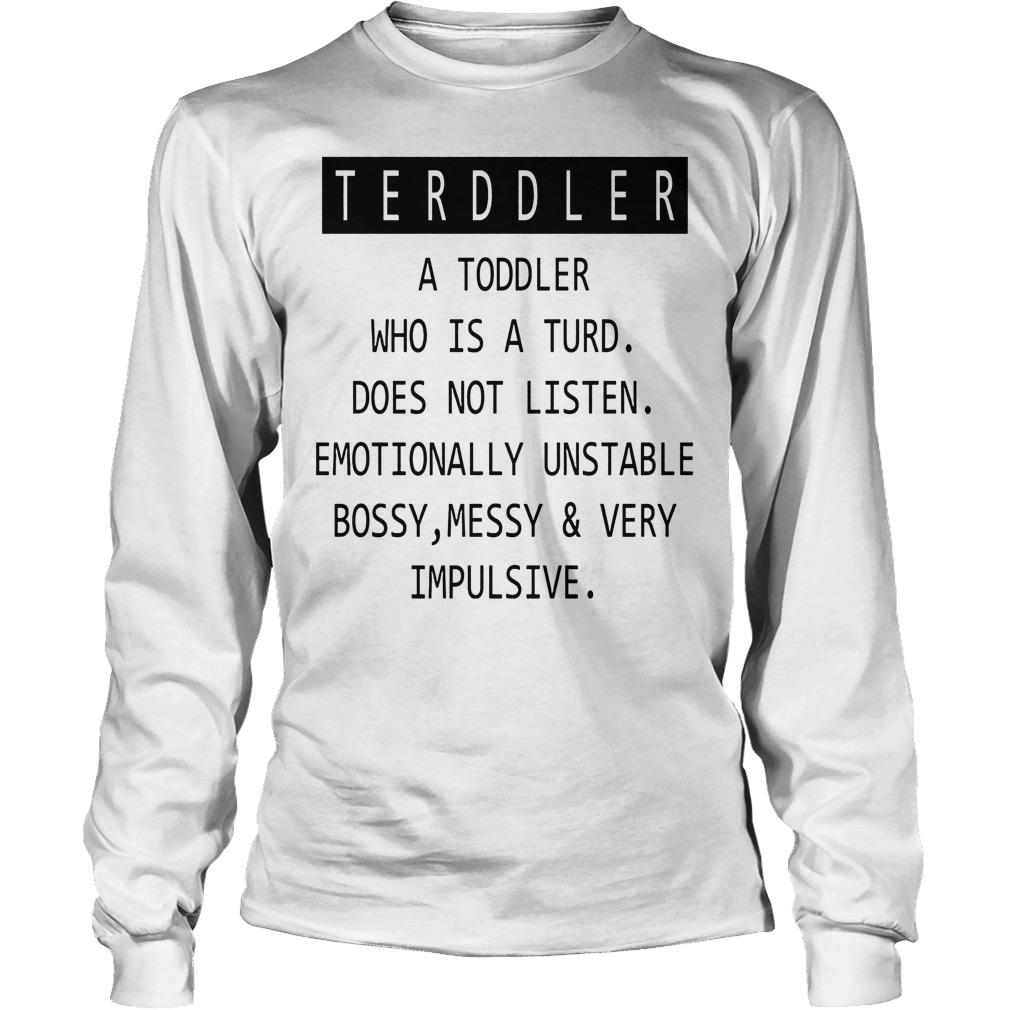 Terddler A Toddler Who Is A Turd Longsleeve