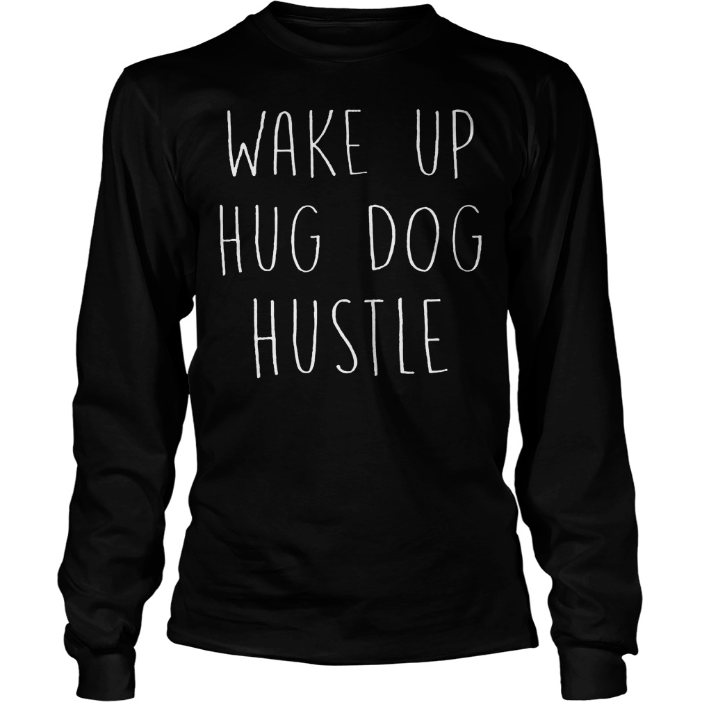Wake Up Hug Hustle Dog Longsleeve