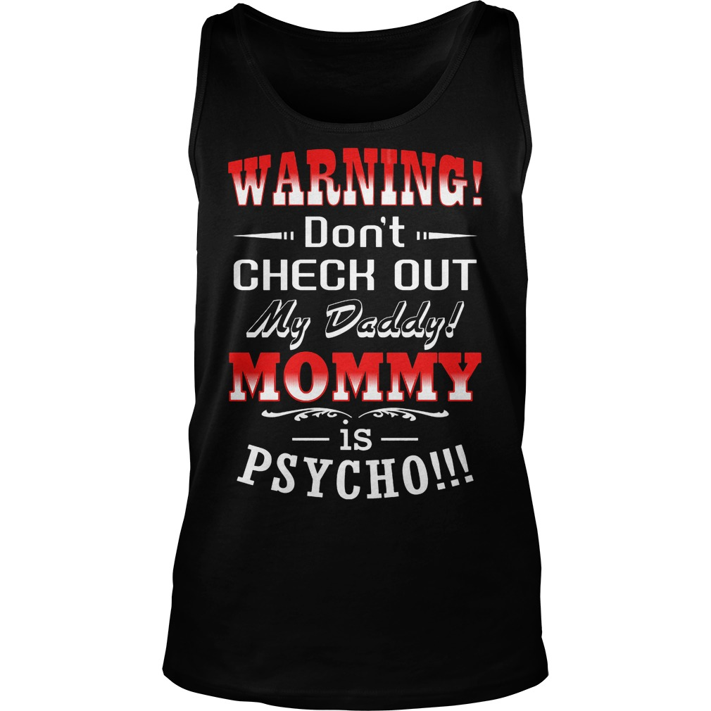 Warning Don't Check Out My Daddy Mommy Is Psycho Tanktop