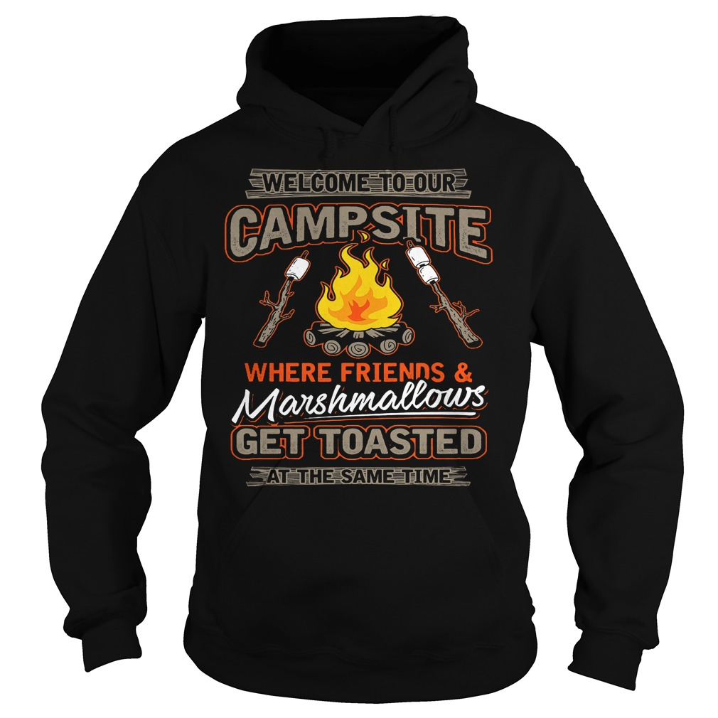 Welcome To Our Campsite Where Friends And Marshmallows Hoodie