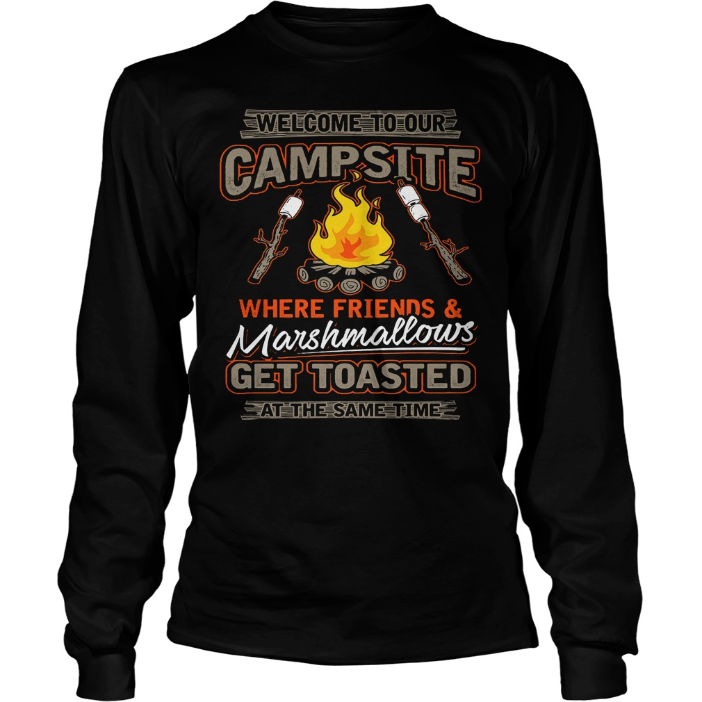 Welcome To Our Campsite Where Friends And Marshmallows Longsleeve