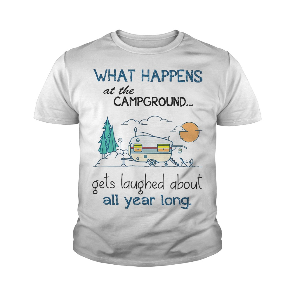 What Happens At The Campground Gets Laughed About All Year Long Youth Tee