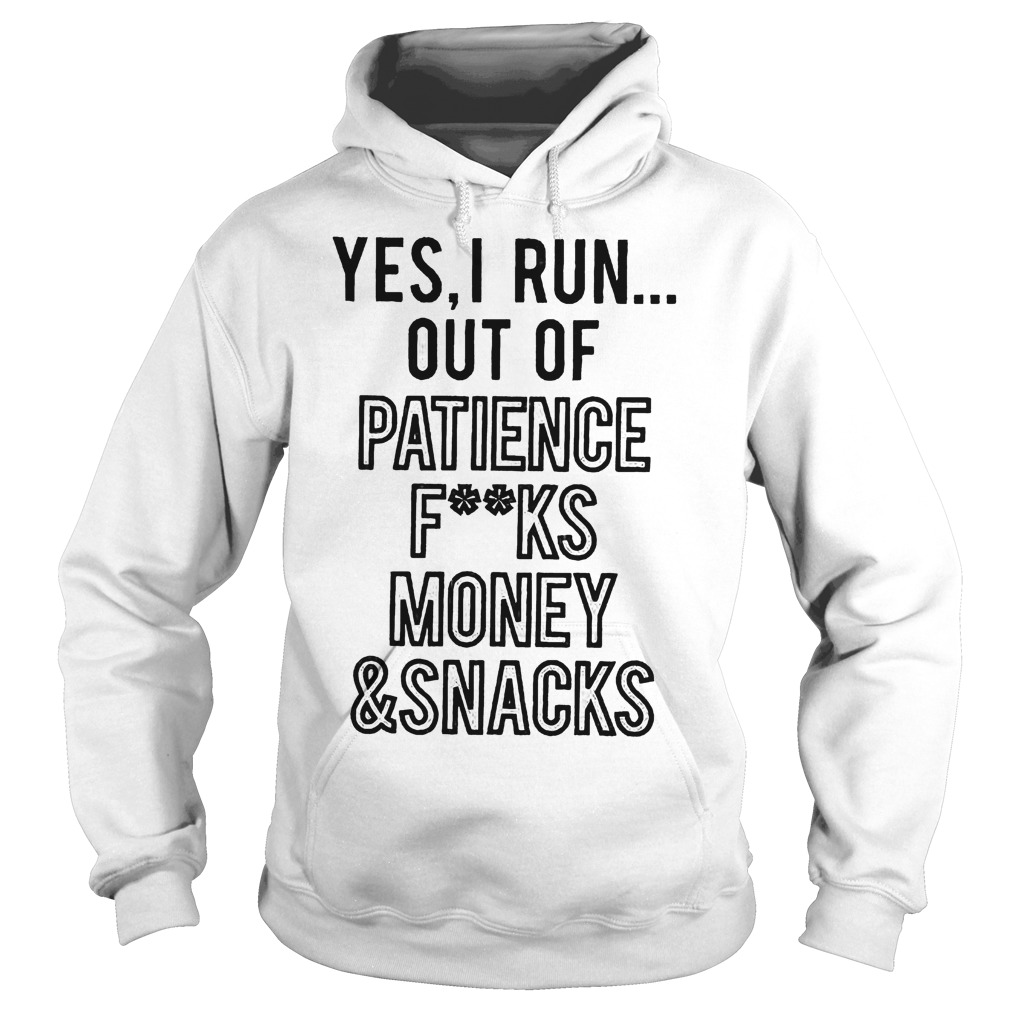 Yes, I Run Out Of Patience Fks Money Hoodie