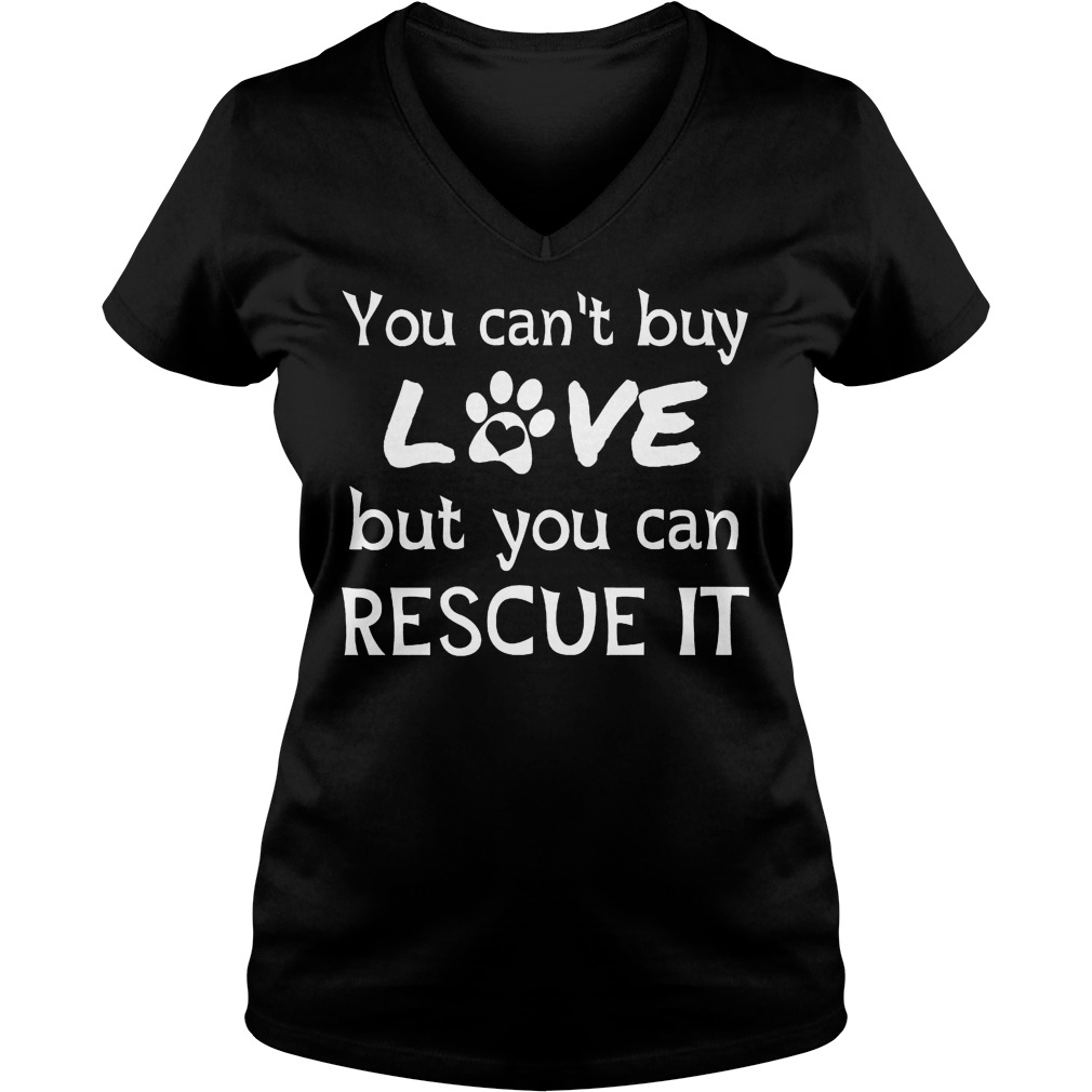 You Can't Buy Love But You Can Rescue It V Neck