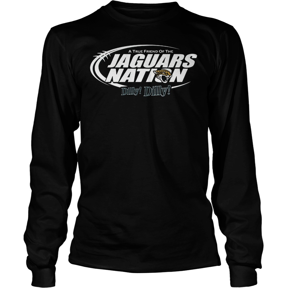 A True Friend Of The Jaguars Nation Dilly Dilly T-Shirt Unisex Longsleeve Tee