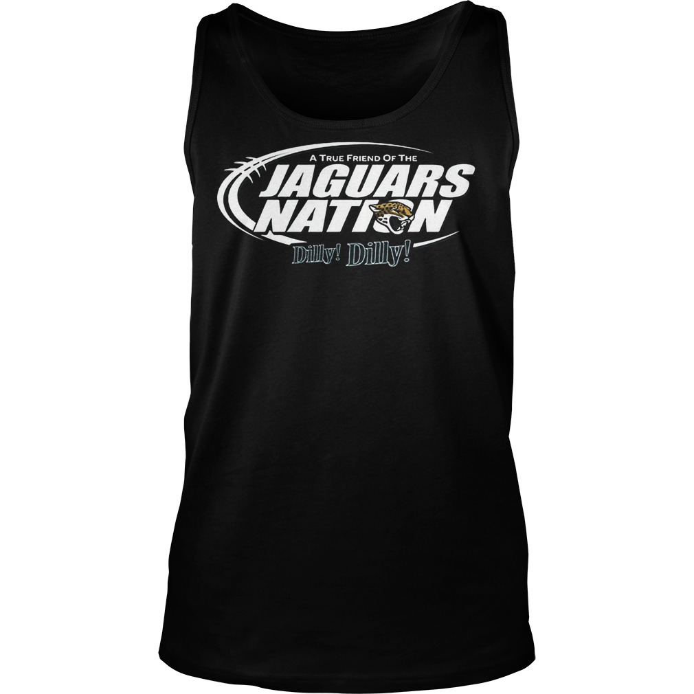 A True Friend Of The Jaguars Nation Dilly Dilly T-Shirt Unisex Tank Top