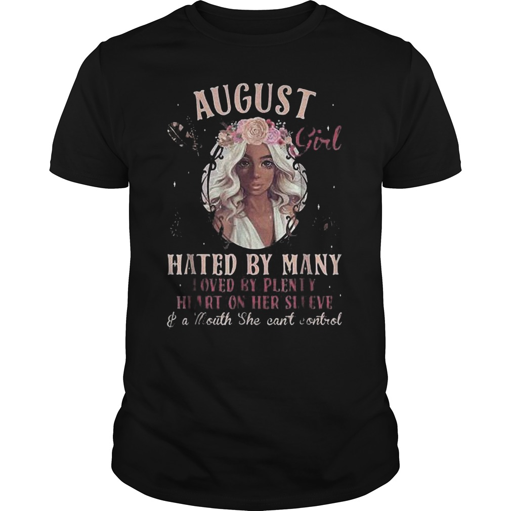 August Girl Hated By Many Loved By Plenty Heart On Her Sleeve And A Mouth She Can't Control T-Shirt Guys Tee