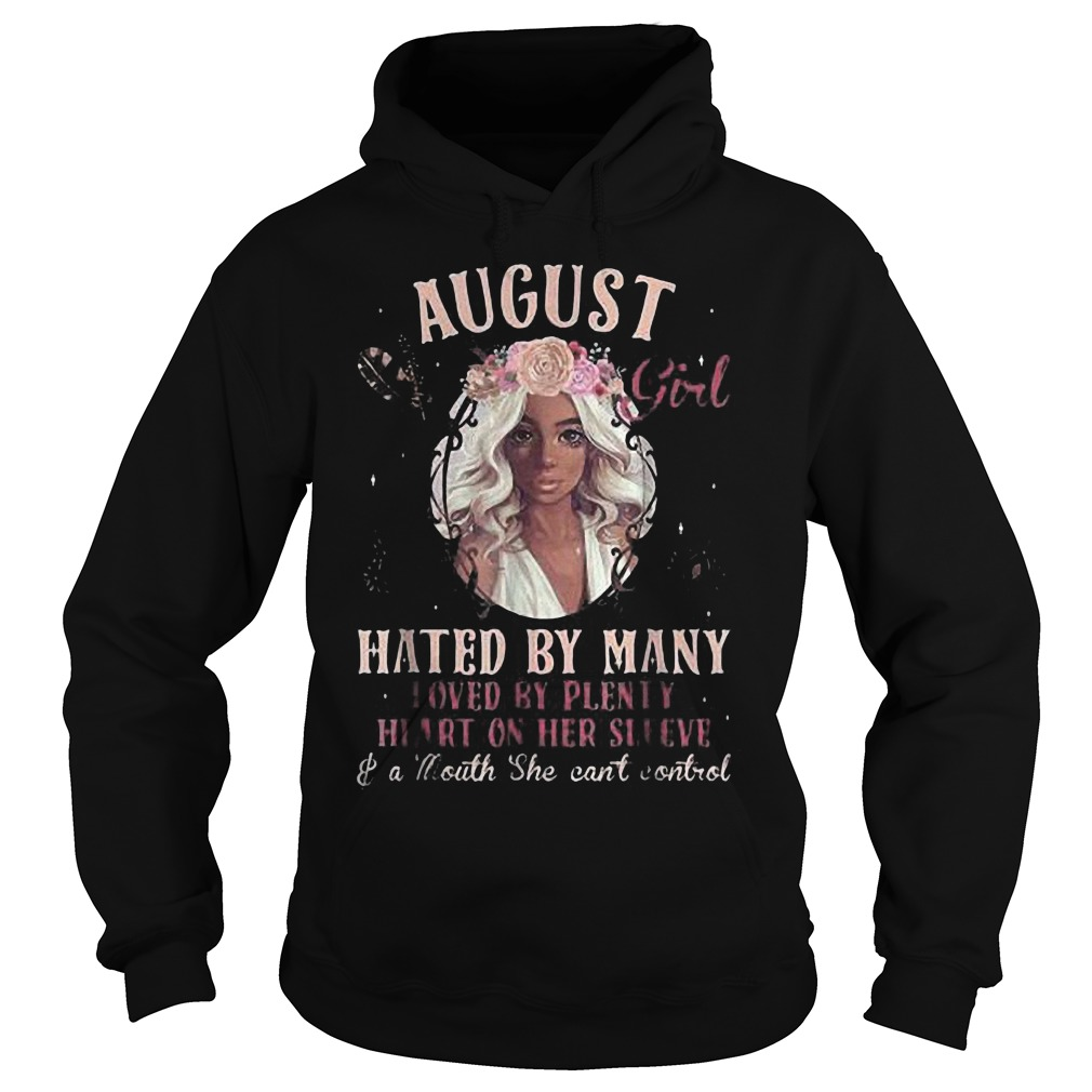 August Girl Hated By Many Loved By Plenty Heart On Her Sleeve And A Mouth She Can't Control T-Shirt Hoodie