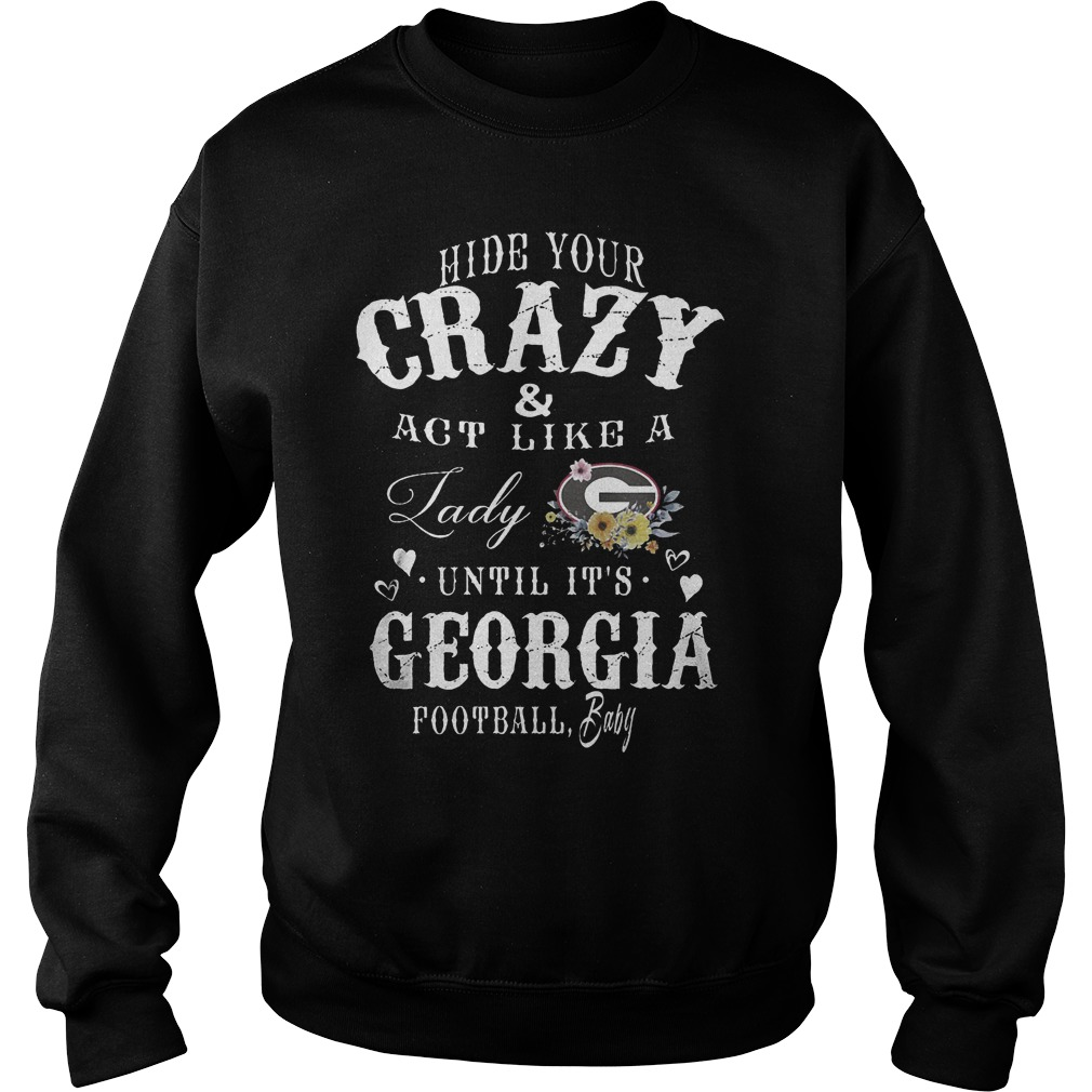 Hide Your Crazy And Act Like A Lady Until It Is Georgia T-Shirt Sweat Shirt