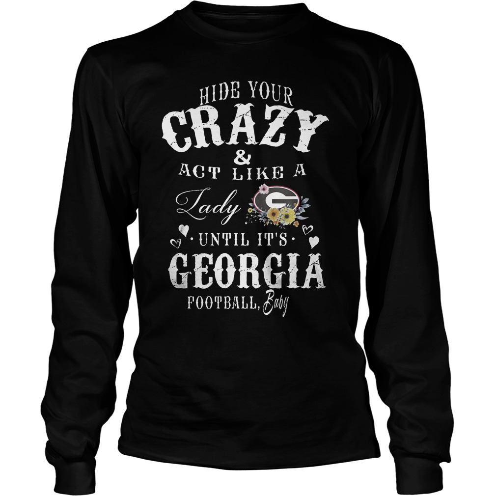 Hide Your Crazy And Act Like A Lady Until It Is Georgia T-Shirt Unisex Longsleeve Tee