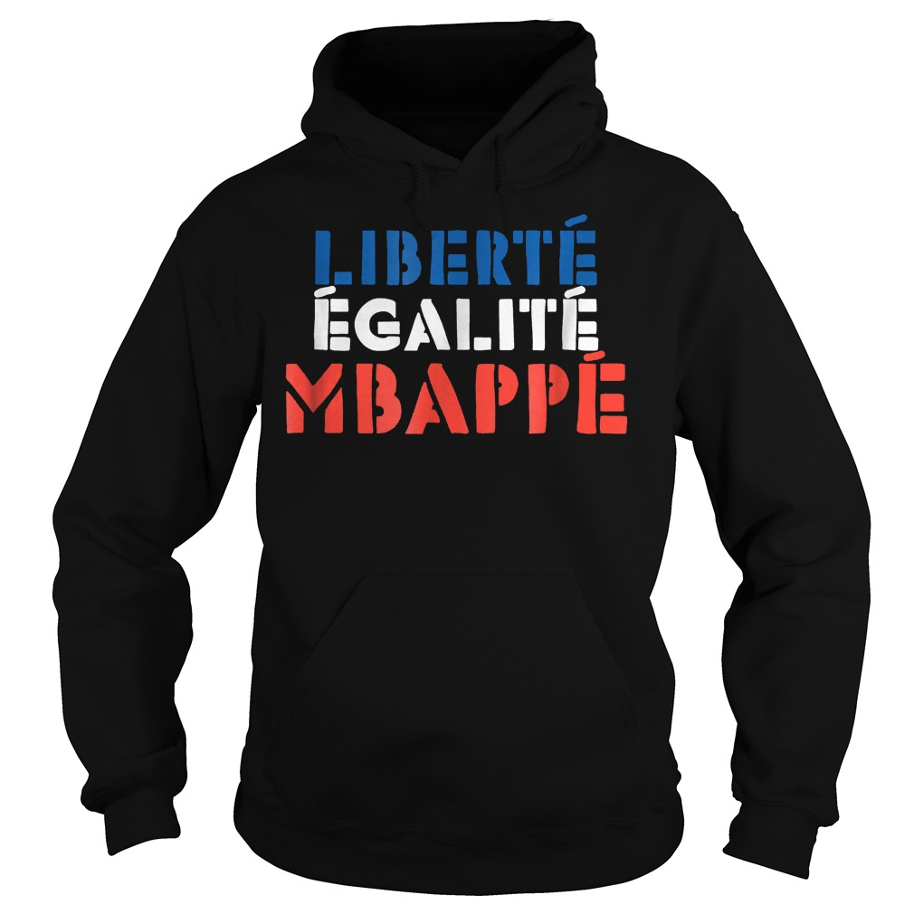 Liberte Egalite Mbappe French T-Shirt Hoodie