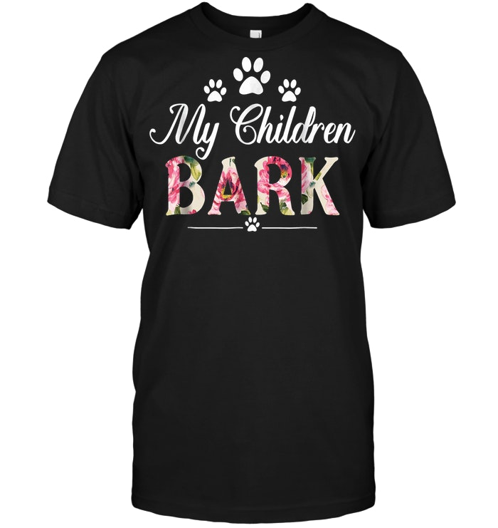 My Children Bark Dog Mom T Shirt