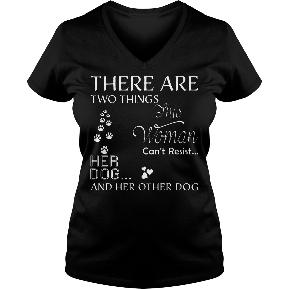 There Are Two Things This Woman Can't Resist Her Dog T-Shirt Ladies V-Neck