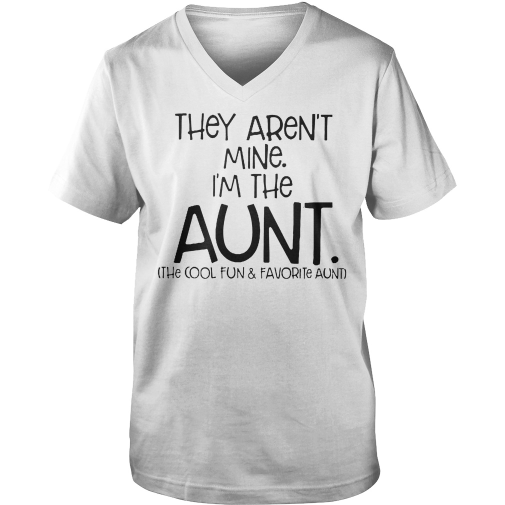 They Aren't Mine I'm The Aunt The Cool Fun And Davorite Aunt T-Shirt Guys V-Neck
