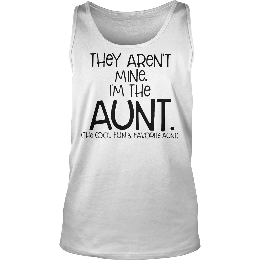 They Aren't Mine I'm The Aunt The Cool Fun And Davorite Aunt T-Shirt Tank Top Unisex