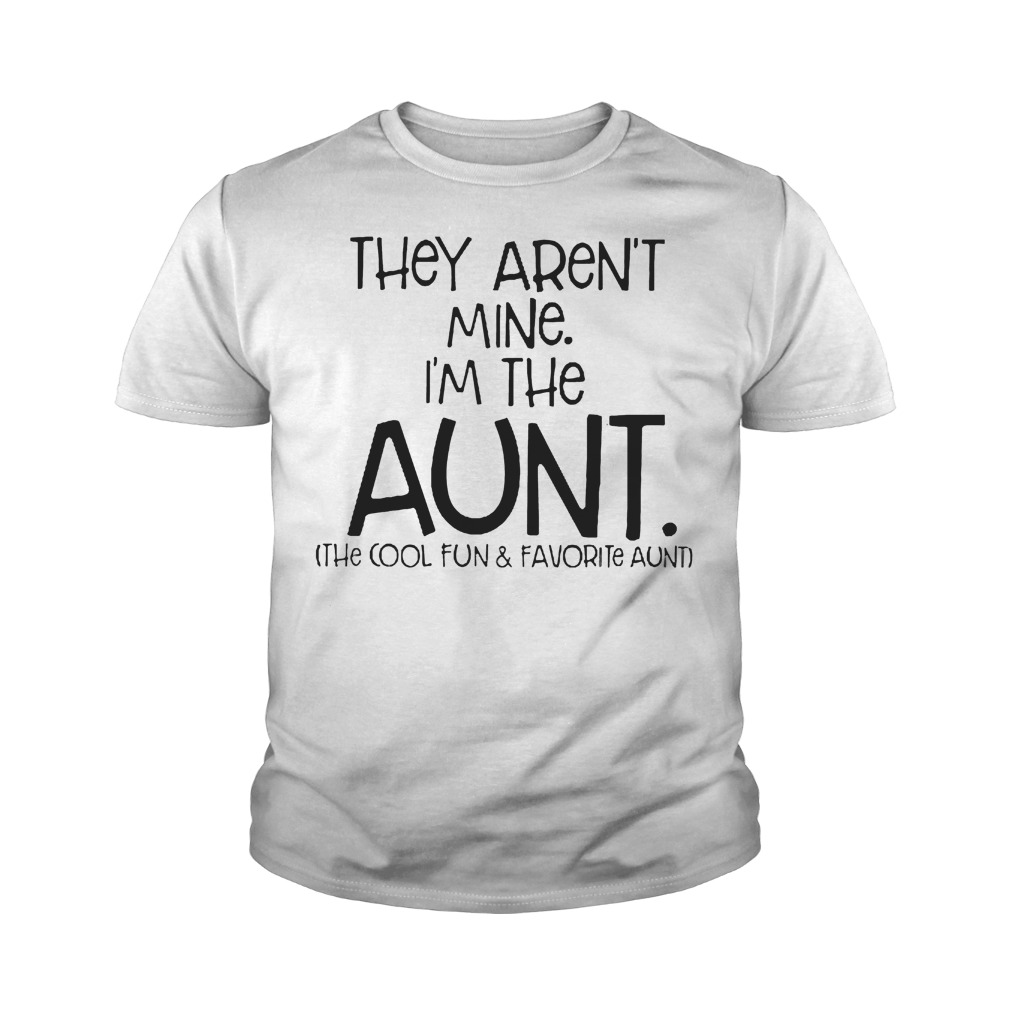 They Aren't Mine I'm The Aunt The Cool Fun And Davorite Aunt T-Shirt Youth Tee