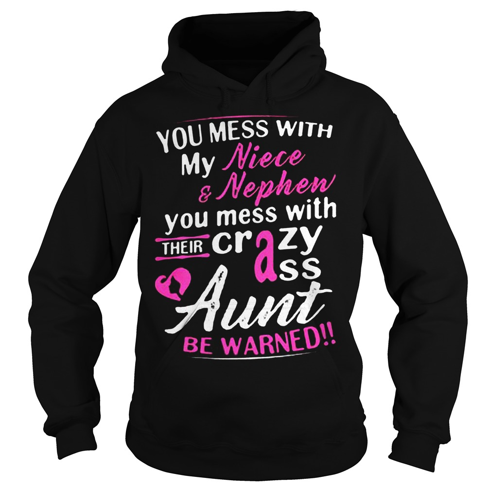 You Mess With My Niece And Nephew You Mess With Their Crazy Ass Aunt Be Warned T-Shirt Hoodie