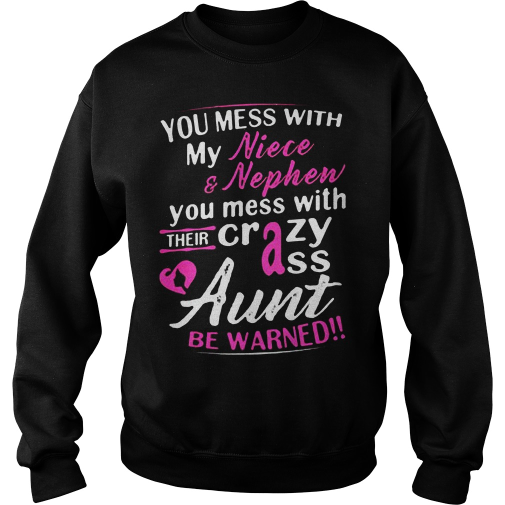 You Mess With My Niece And Nephew You Mess With Their Crazy Ass Aunt Be Warned T-Shirt Sweat Shirt