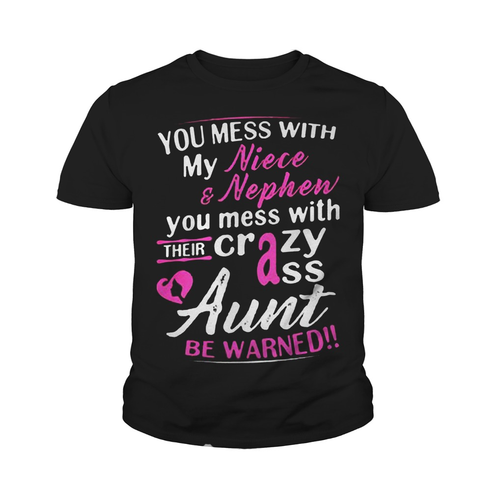 You Mess With My Niece And Nephew You Mess With Their Crazy Ass Aunt Be Warned T-Shirt Youth Tee