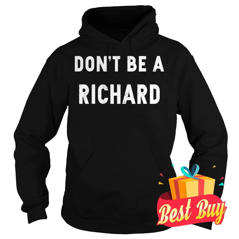 Best Price Don't Be A Richard shirt Hoodie