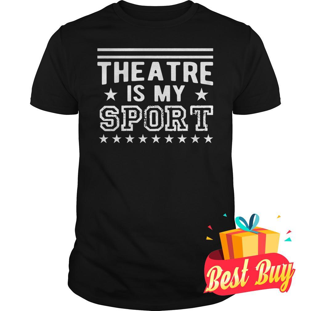 Best Price Theatre Is My Sport Shirt