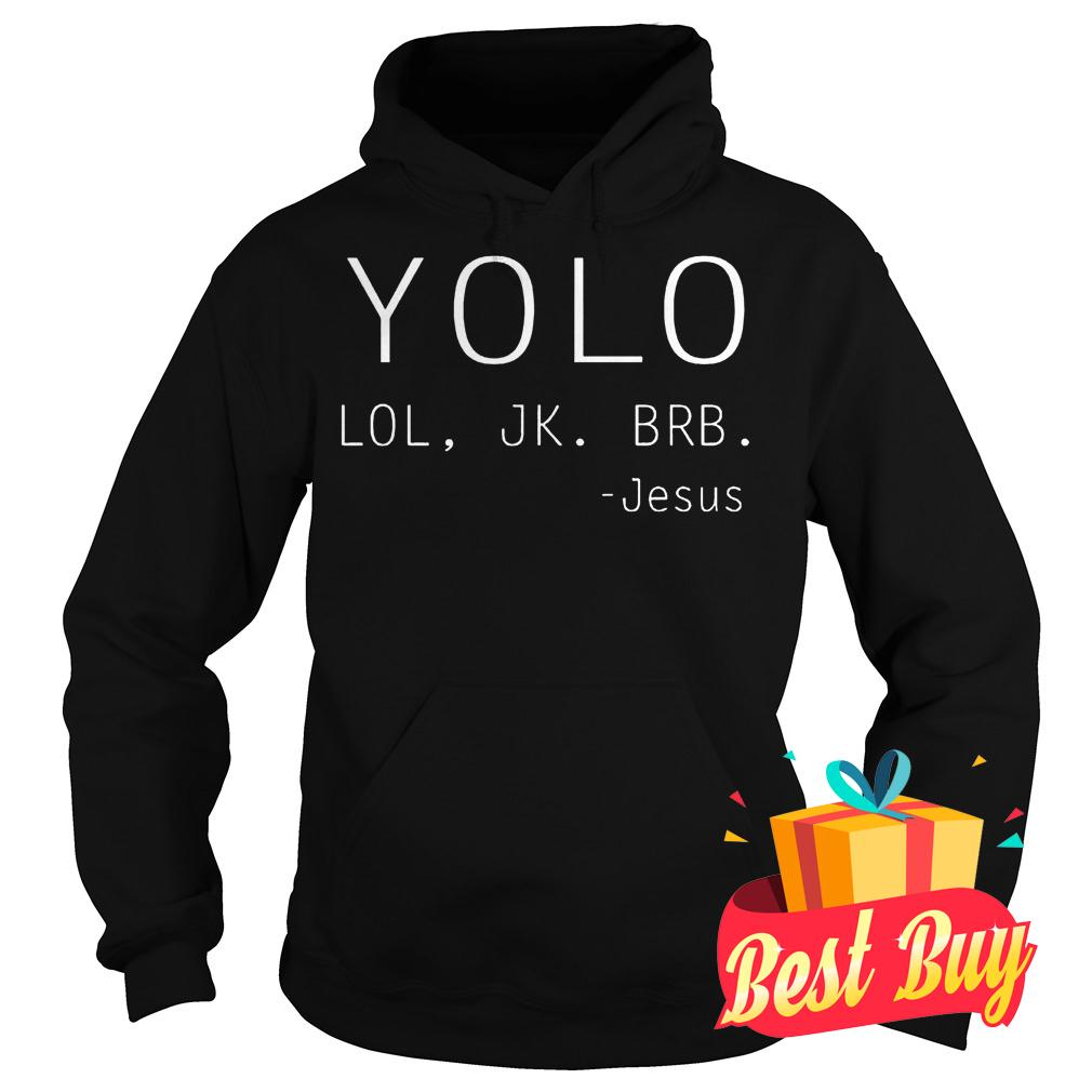 Best Price Yolo Lol Jk Brb Jesus shirt Hoodie