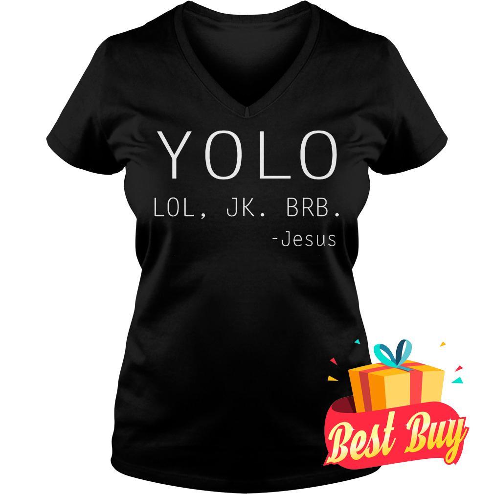 Best Price Yolo Lol Jk Brb Jesus shirt Ladies V-Neck