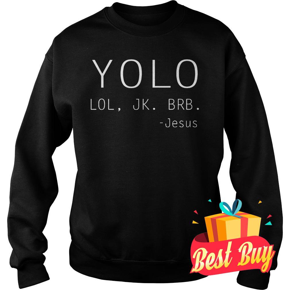 Best Price Yolo Lol Jk Brb Jesus shirt Sweatshirt Unisex