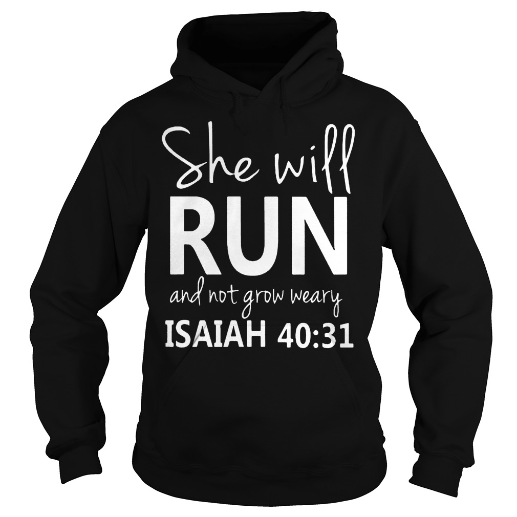 Nice She Will Run And Not Grow Weary Isaiah 40:31 Shirt Hoodie