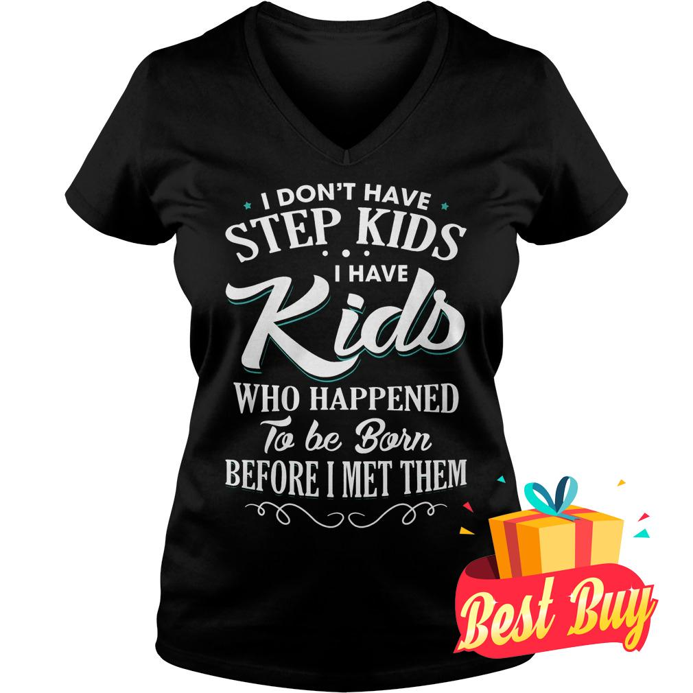 Official I don't have step kids i have kids who happened to be born before i met them Shirt Ladies V-Neck