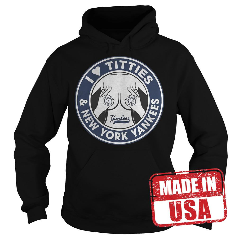 Official I love Titties and New York Yankees shirt Hoodie