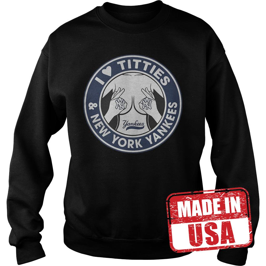 Official I love Titties and New York Yankees shirt Sweatshirt Unisex