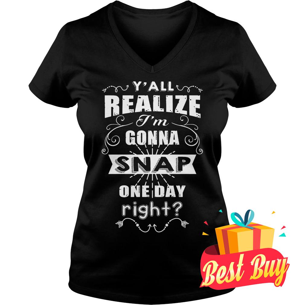 Official Y'all realize I'm gonna Snap one day right shirt Ladies V-Neck