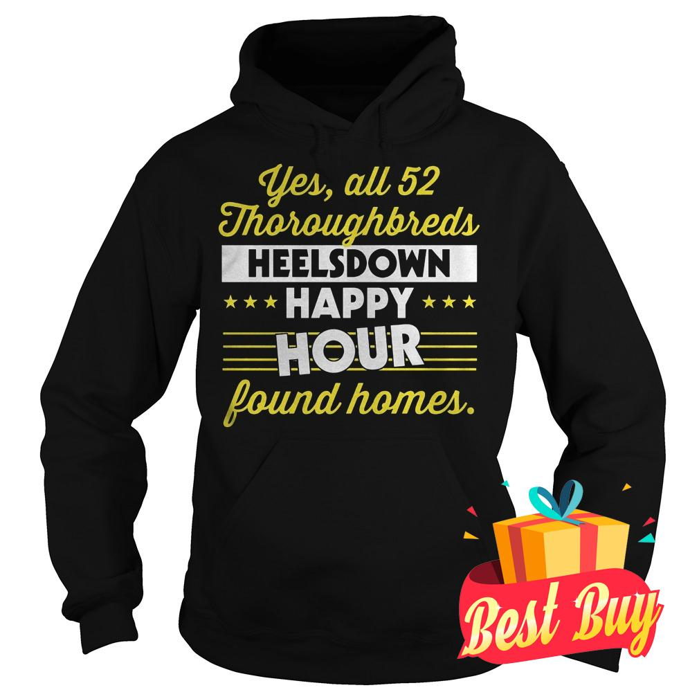 Official Yes All 52 Thoroughbreds Heelsdown Happy Hour Found Homes Shirt Hoodie