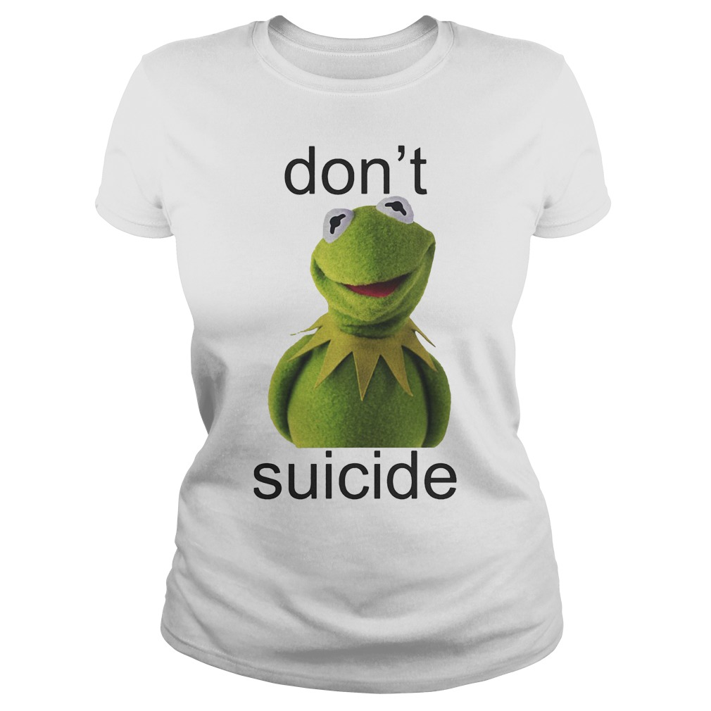 Original Don't Kermit Suicide Shirt Classic Ladies Tee